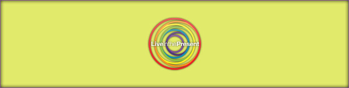 Live in the Present NOW