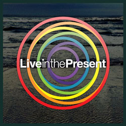 How to Live in the Present - Live in the Present